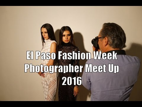 El Paso Fashion Week Photographer Meet Up 2016