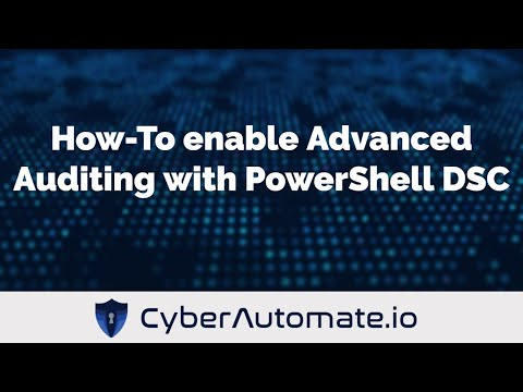 Advanced Auditing with PowerShell Desired State Configuration