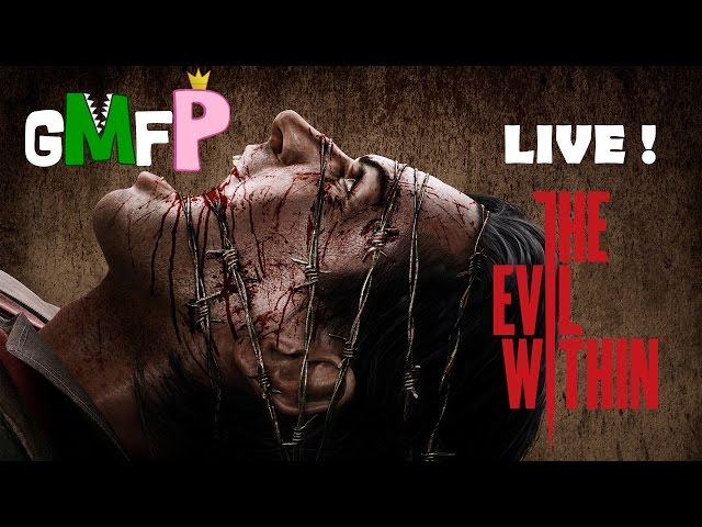 GMFP En Live  - The Evil Within ça fait peur !