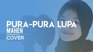 Pura-pura Lupa - MAHEN Cover By YHENI 🎶