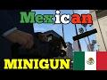 Mexican Minigun.