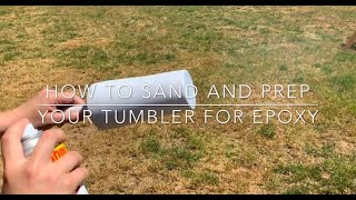 How to Sand and Prep your Tumbler for Epoxy