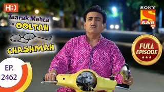 Taarak Mehta Ka Ooltah Chashmah - Ep 2462 - Full Episode - 8th May, 2018