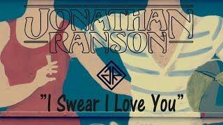 Download Video I Swear I Love You - Jonathan Ranson MP3 3GP MP4