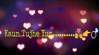 Kaun Tujhe Yun || WhatsApp status || love song