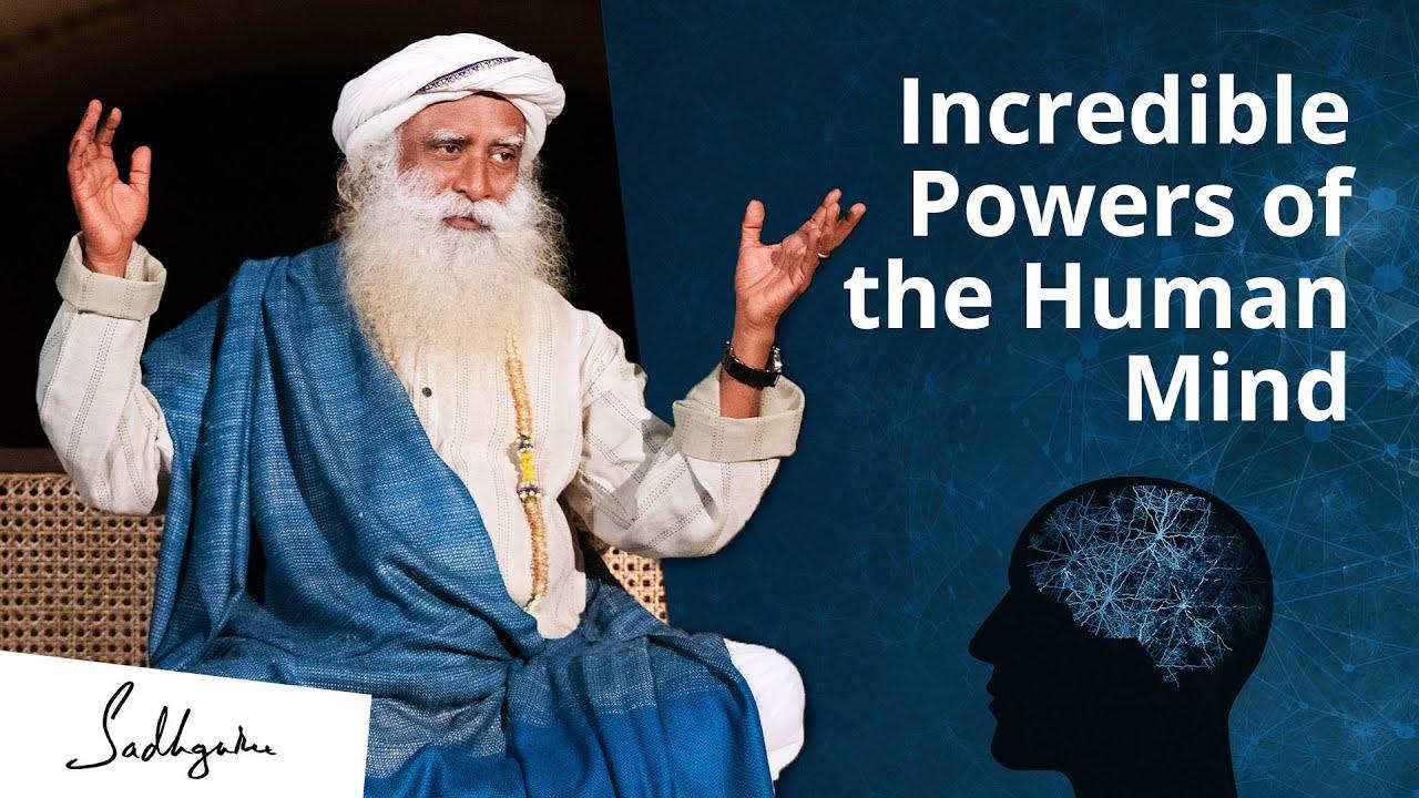 The Incredible Powers of The Human Mind  * Sadhguru
