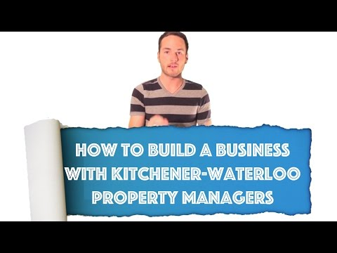 How To Build A Real Estate Business With Kitchener-Waterloo Property Managers