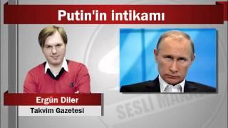 Ergün Diler : Putin'in intikamı