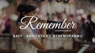 Download lagu Naff - Akhirnya Ku Menemukanmu cover Remember Entertainment