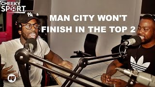 Man City Won't Finish In The Top 2 | CheekySport On RinseFM Podcast