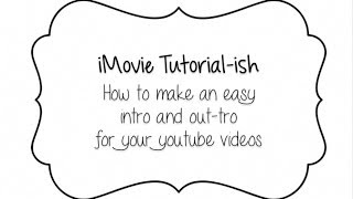 iMovie Quick Tut - Easy Intro & Out-tro for your Youtube Videos