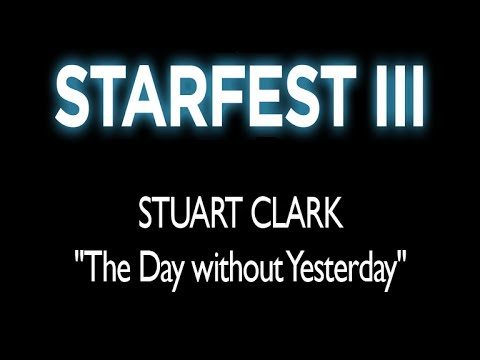 """Starfest III - Stuart Clark - """"The Day Without Yesterday"""""""