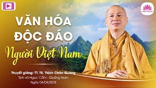 Văn Hóa Độc Đáo Của Người Việt Nam - TT.Thích Chân Quang