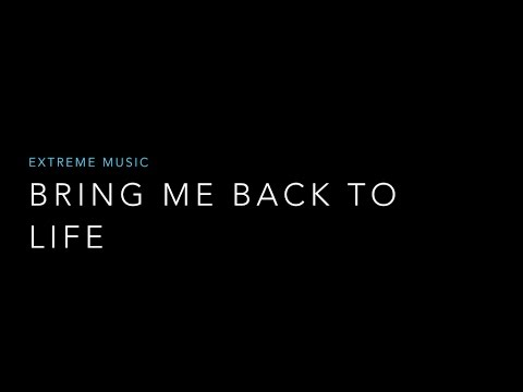 Bring Me Back To Life - Extreme Music (Lyrics)