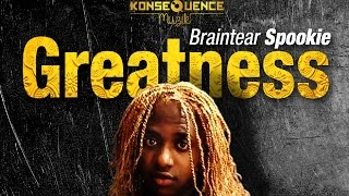 Braintear Spookie - Greatness [Live Life Riddim] August 2016