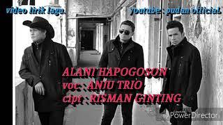 video lirik lagu batak || ANJU TRIO-ALANI HAPOGOSON