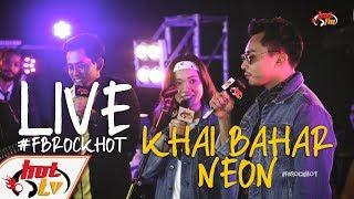 (LIVE FULL) KHAI BAHAR X NEON : FB ROCK HOT
