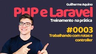 Guilherme Aquino -  PHP e Laravel 5.4 | 0003 - Trabalhando com rotas, controller e URL amigável Mp3