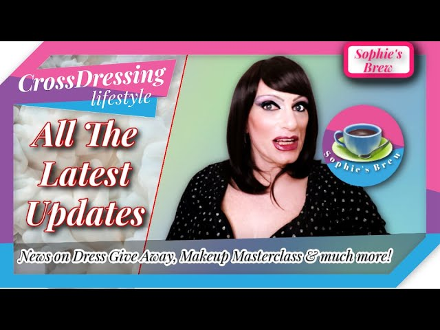 Crossdressing Exciting News - Makeup Masterclass - Dress give away - New Crossdressing Reviews