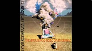 Omar Rodriguez-Lopez Quintet - The Apocalypse Inside Of An Orange
