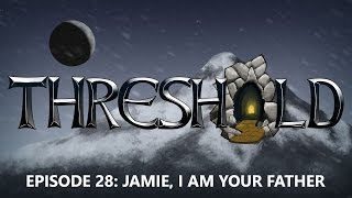 THRESHOLD Episode 28: Jaime, I am your Father