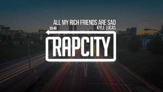 Kyle Lucas - All My Rich Friends Are Sad