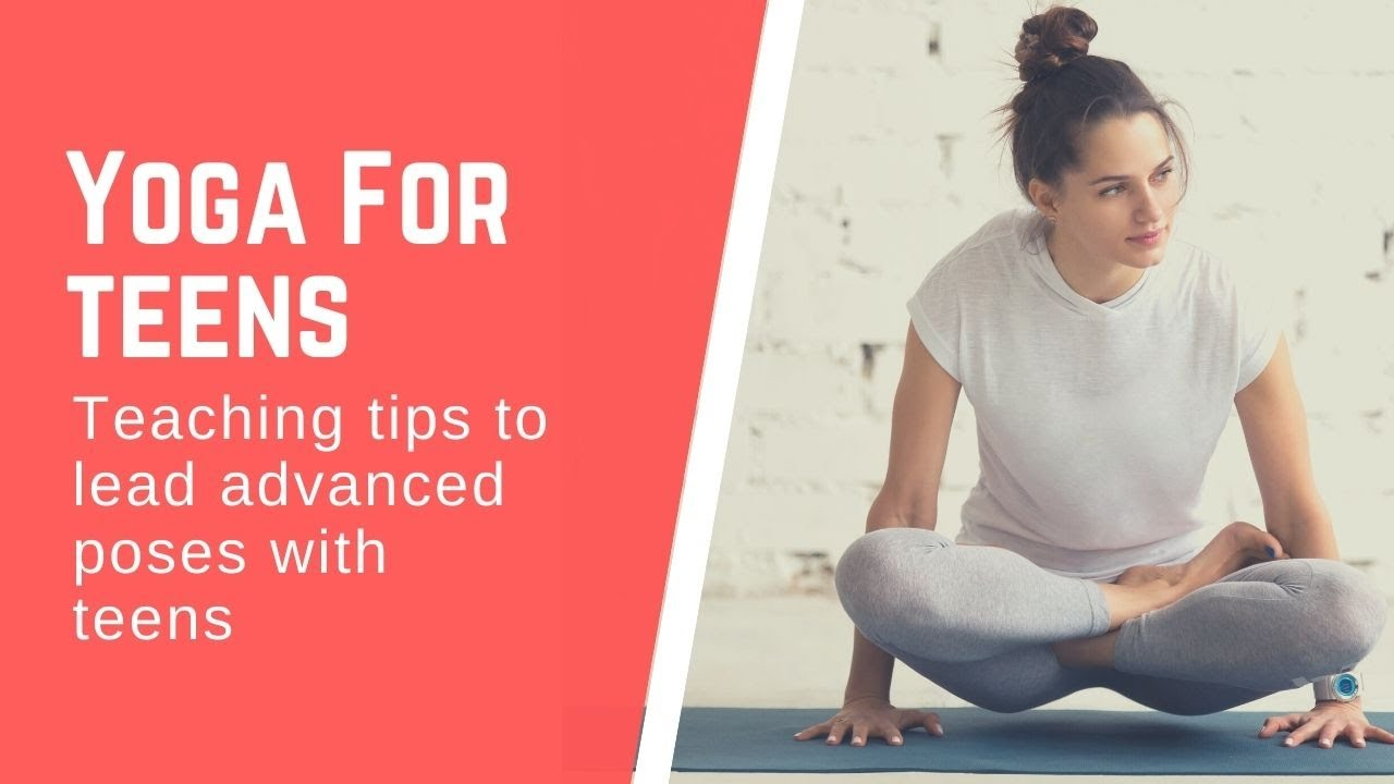 Yoga for Teens: Teaching Challenging Poses