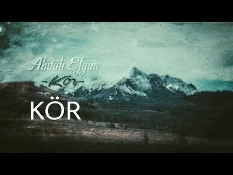 Ahvâli Efgan - Kör