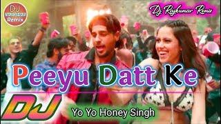 Peeyoo Datke Yo Yo Honey Singh Song | Piyu Datke Dj Remix Song | Dj Rajkumar Remix