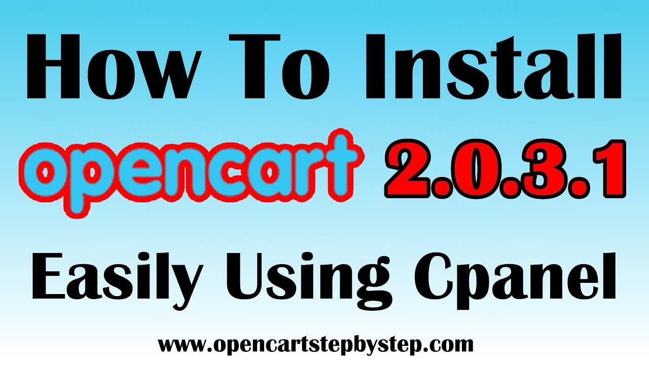 How To Install Opencart 2 0 3 1 Using Cpanel - Easily & Securely