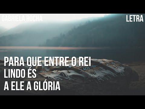 Para que entre o Rei / Lindo És / A Ele a Glória - Gabriela Rocha Letra