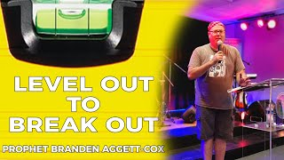 Level Out to Break Out - Prophet Branden Aggett-Cox (12.01.20)