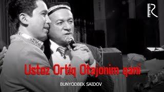 Bunyodbek Saidov - Ustoz Ortiq Otajonim qani