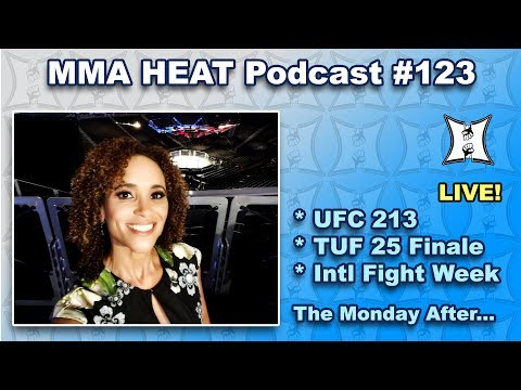🔴 MMA H.E.A.T. Podcast #123 (LIVE): UFC 213 / TUF 25 Finale / International Fight Week Wrap-Up