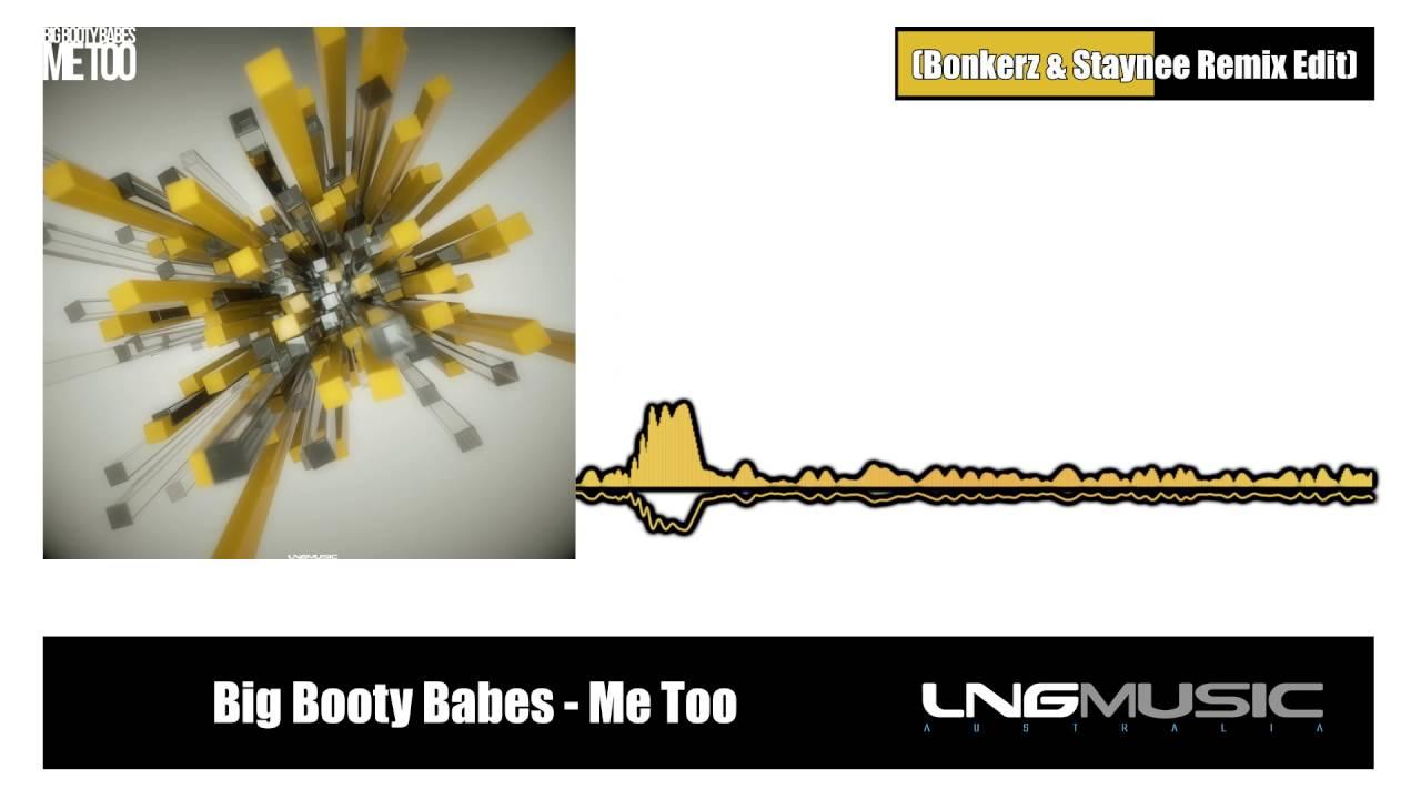 Big Booty Babes Me Too Bonkerz Staynee Remix Edit