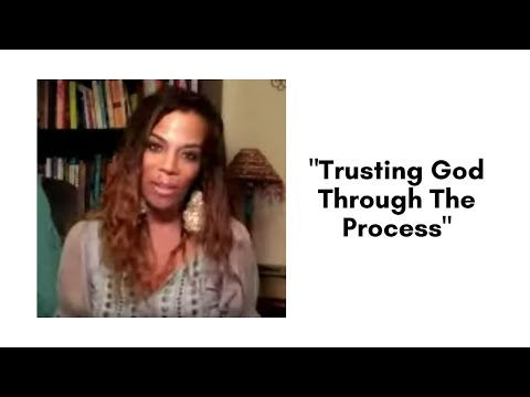 """Trusting God Through The Process"""