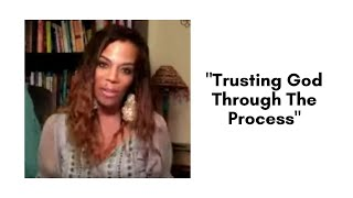 """Trusting God Through The Process"""