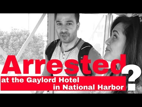 Arrested at the Gaylord Hotel in National Harbor?