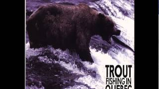 Trout Fishing In Quebec - I Love Life, And I Love Good Things, And I... etc (1999)