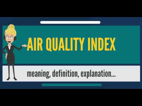 What is AIR QUALITY INDEX? What does AIR QUALITY INDEX mean? AIR QUALITY INDEX meaning