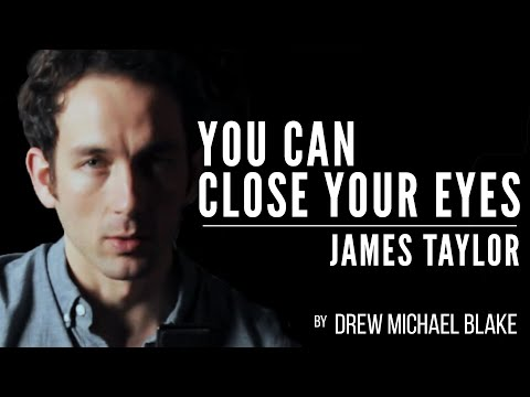 You Can Close Your Eyes (James Taylor cover) by Drew Michael Blake