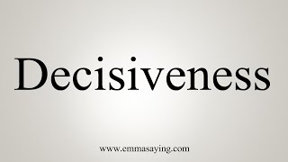 How To Say Decisiveness