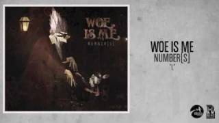 Woe, Is Me - I.