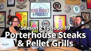 Porterhouse Steaks & Pellet Grills - HowToBBQRight Podcast S2E19