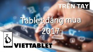 Viettablet| Tổng hợp Tablet giá tốt nên mua giữa năm 2017