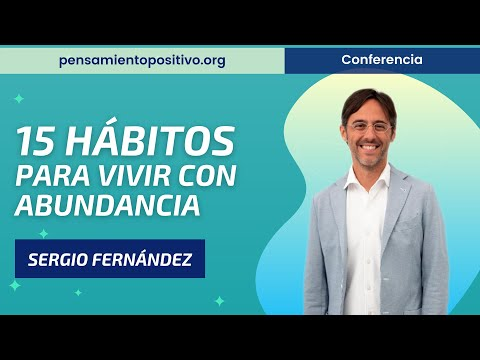 15 hbitos para vivir con abundanciaSergio Fernndez, Instituto Pensamiento Positivo