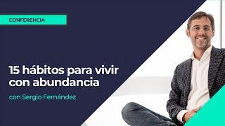 15 hábitos para vivir con abundancia⎮Sergio Fernández, Pensamiento Positivo