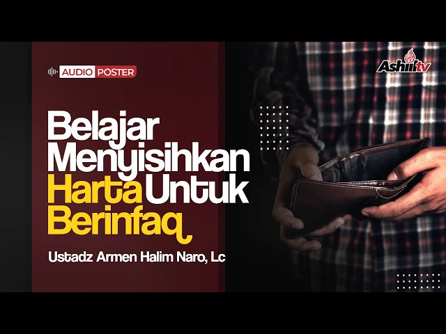 BELAJAR MENYISIHKAN HARTA UNTUK BERINFAQ - USTADZ ARMEN HALIM NARO (Audio Poster)
