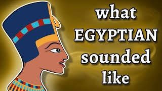 What Ancient Egyptian Sounded Like  and how we know