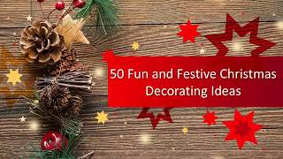 50 Fun and Festive Christmas Decorating Ideas